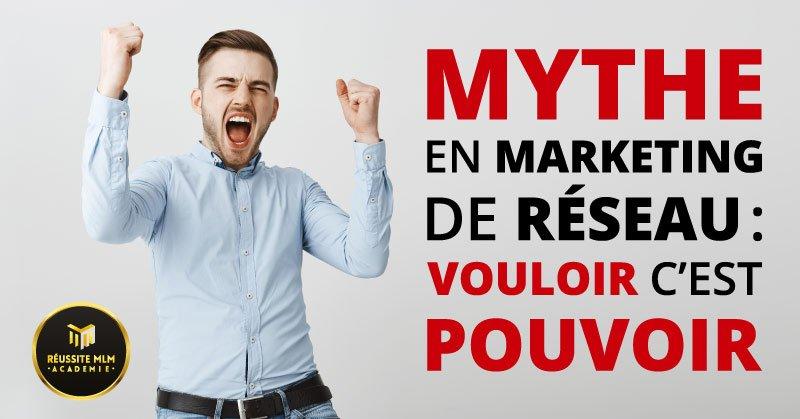 Mythe en Marketing de Réseau : Vouloir c'est Pouvoir