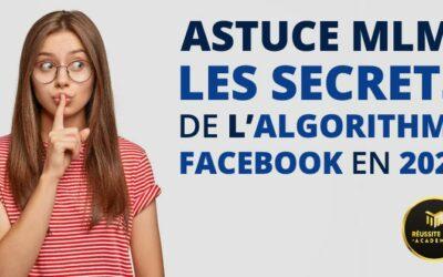 Astuce MLM : Les secrets de l'algorithme Facebook en 2021