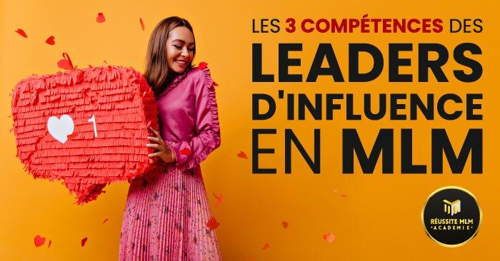 Les 3 compétences des Leaders d'Influence en MLM