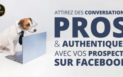 Attirez des conversations PROS et authentiques avec vos prospects sur FACEBOOK